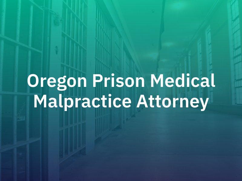 Oregon Prison Medical Malpractice Attorney