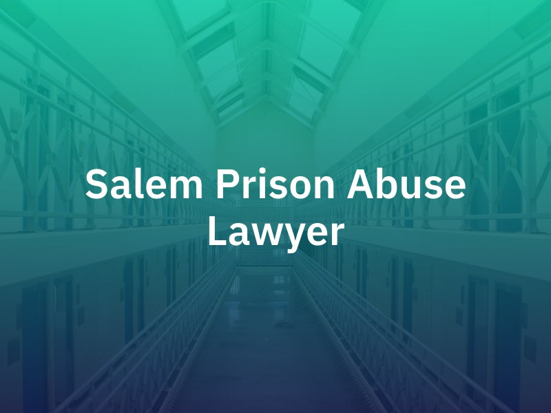 Salem Prison Abuse Lawyer